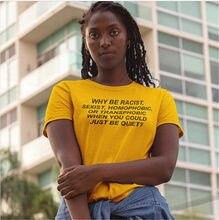 c29dd825 Why Be Racist Letter Print T-Shirt Women Funny Attitude tshirt Slogan t  shirts cotton