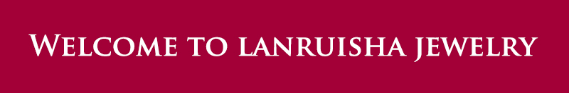 welcome to lanruisha jewelry