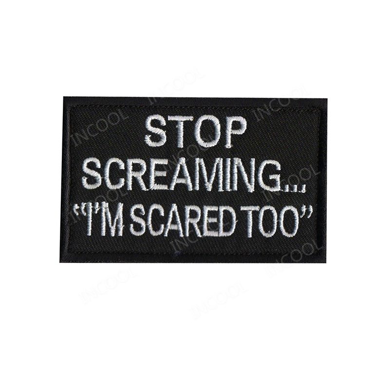 Embroidery Patch Stop Screaming I'm Scared Too Tactical Military Morale Decorative Patches Appliques Fabric Embroidered Badges