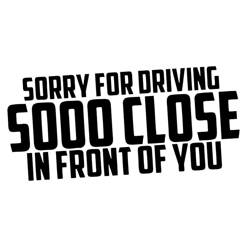 Sorry for driving sooo close in front of you Vinyl Car Bumper Sticker Decal