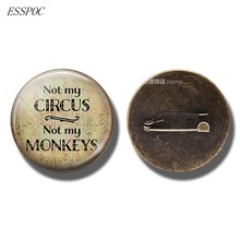Not My Circus, Not My Monkeys Funny Quote Jewelry Glass Cabochon Bronze Brooch Pin Men Women Fashion Accessories Gift(China)