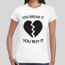 Cheap Tee Shirts Short You Break It Buy Heart  Women O-Neck T