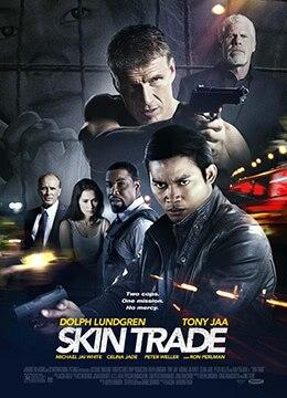 《人皮交易》2014年美国,泰国,加拿大动作,犯罪,惊悚电影在线观看