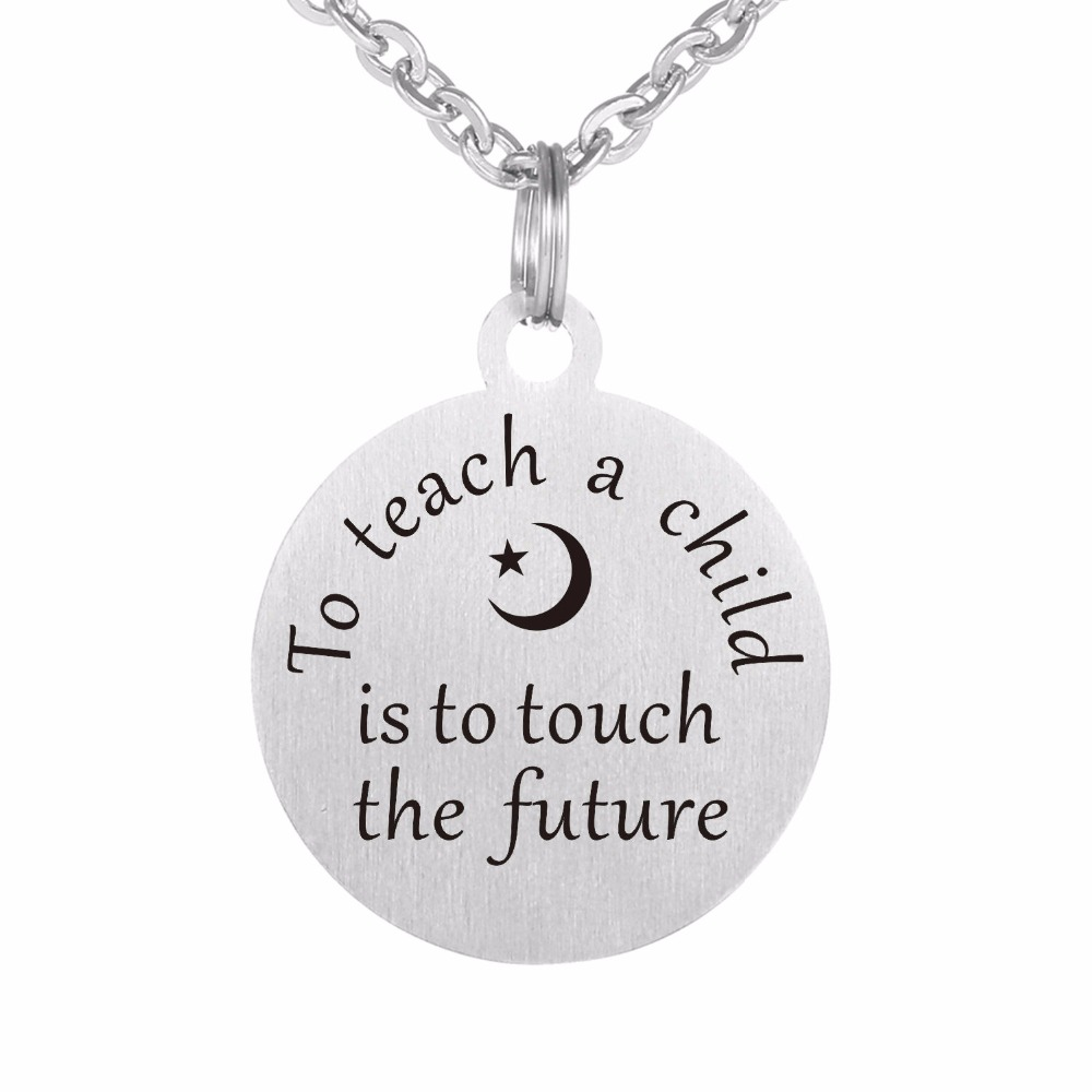To teach a child is to touch the future Necklaces Stainless Steel Inspirational Quotes Pendants Necklaces Teacher Gift Jewelry