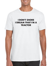 I Don't Snore , I Dream I Am A Tractor Funny Weird Sleep Gift Slogan T-Shirt  Funny Tops Tee New Unisex Funny free shipping цена