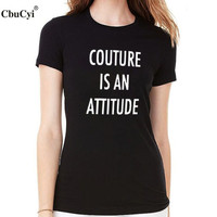 Fashion Slogan T Shirt Funny Women T Shirt Couture Is An Attitude Letters Printed T Shirt