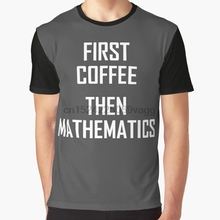 d4891809 All Over Print T Shirt Men tshirt First Coffee Then Mathematics- Funny  Maths Joke