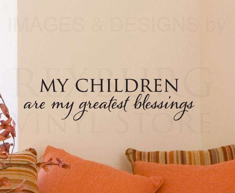 My Children Quotes Children Are My Greatest Blessings Baby Kids Care Wall Sticker Art .