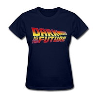 Dark is the future Womens back to the future Graphic Tees Shirts Adult Harajuku Style T Shirts Get Printed Natural Cotton Shirts