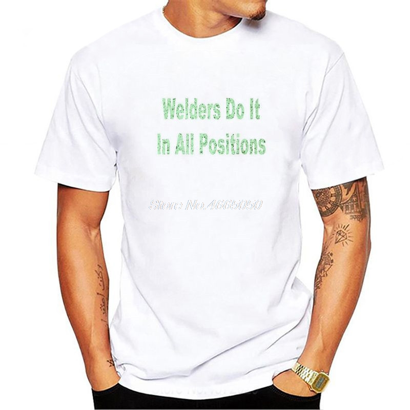 Welders do it in all positions Man T Shirt polyester Short Sleeve Crew Neck Tshirt Man's Clothes euro size On Sale T-shirt