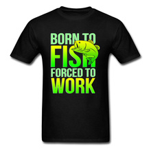 Letter Tshirt Born To Fish Forced Work Father Day Funny Design Casual Tops T Shirt 100% Cotton Mens T-Shirt Plus Size