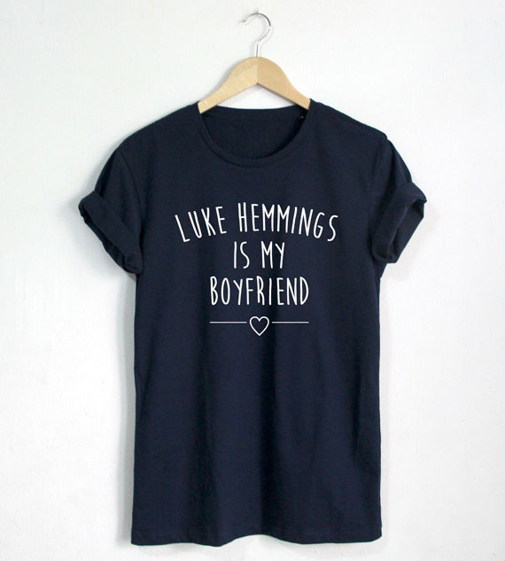 Luke Hemmings is my boyfriend T-shirt Quote shirt Fashion Blogger Hipster Unisex T-Shirt More Size and Colors-A684 image