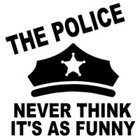 15.3X15.5CM POLICE NEVER THINK IT'S AS Funny Vinyl Decal Car Sticker Car-styling Accessories S8-0813