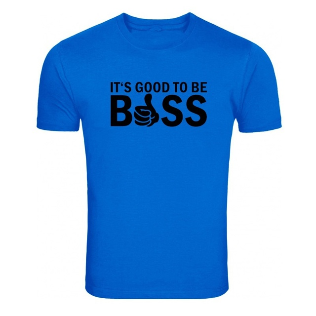 Its Good To Be Boss Funny T-shirtfunny Pattern Men Clothings Camiseta High Quality  T Shirt 100% Cotton Round Neck Men