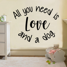 Removable all you need is love and a dog Home Decorations Pvc Decal For Kids Rooms Decor Waterproof Wall Art