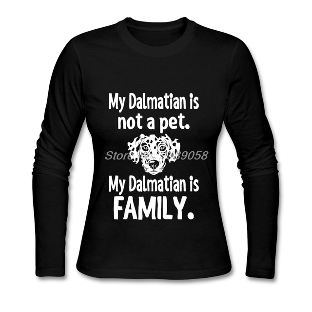 Custom T Shirt Family ALP Fashion Womens Tees Shirt Customized My Dalmatian Is Family Women Clothing  New Arrival Cotton Long Sleeve T Shirt