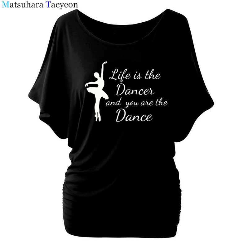 Ballerina Life Is The Dances And You Are The Dance T - shirt women print Summer Funny Cotton Camiseta Feminina T Shirts T42