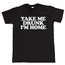 Take Me Drunk, Im Home, Mens Funny T Shirt, Gift Grandad Dad Birthday Tops Tee New  Unisex High Quality