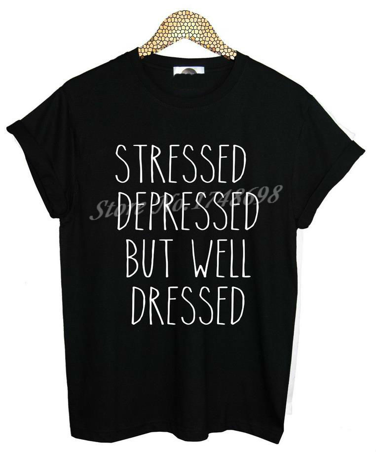 STRESSED DEPRESSED BUT WELL DRESSED Letter Print Women Tshirt Cotton Casual Shirt For Lady White Black Top Tee Hipster ZT20-237