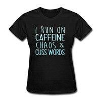 Funny women t shirt I Runner On Caffeine Chaos And Cuss Words 2018 new arrival summer women short sleeve shirt cotton tops tees