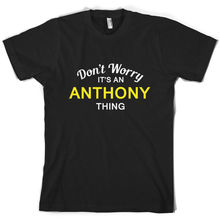 Dont Worry Its an ANTHONY Thing! - Mens T-Shirt Family Custom NamePrint T Shirt Short Sleeve Hot Tops Tshirt Homme
