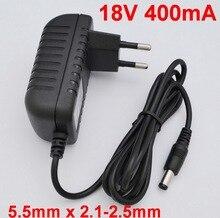1 CHIẾC 18 V 400mA IC chất lượng cao các giải pháp AC 100 V 240 Adapter Chuyển Đổi DC 18 V 0.4A Cung Cấp Điện EU Cắm 5.5mm x 2.1 2.5mm