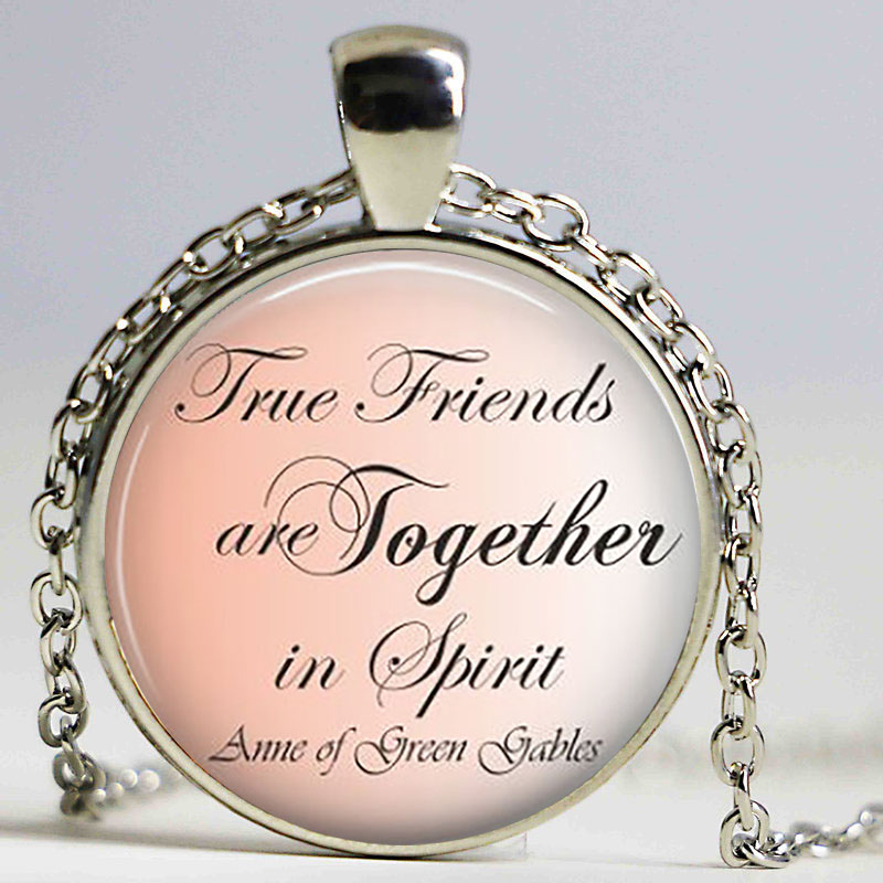 True Friends Are Always.....Anne of Green Gables necklace Quote pendant Friendship Glass Jewelry Cabochon necklace Gift image