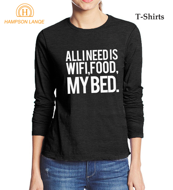 b21c6d19c0a 100% Cotton High Quality Women Long Sleeve T-Shirts All I Need Is Wifi Food  My Bed Letters Printed T Shirt 2017 Autumn Tshirt