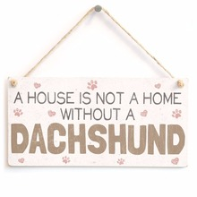 <CENTER>A House Is Not A Home Without A Dachshund Sign</CENTER>
