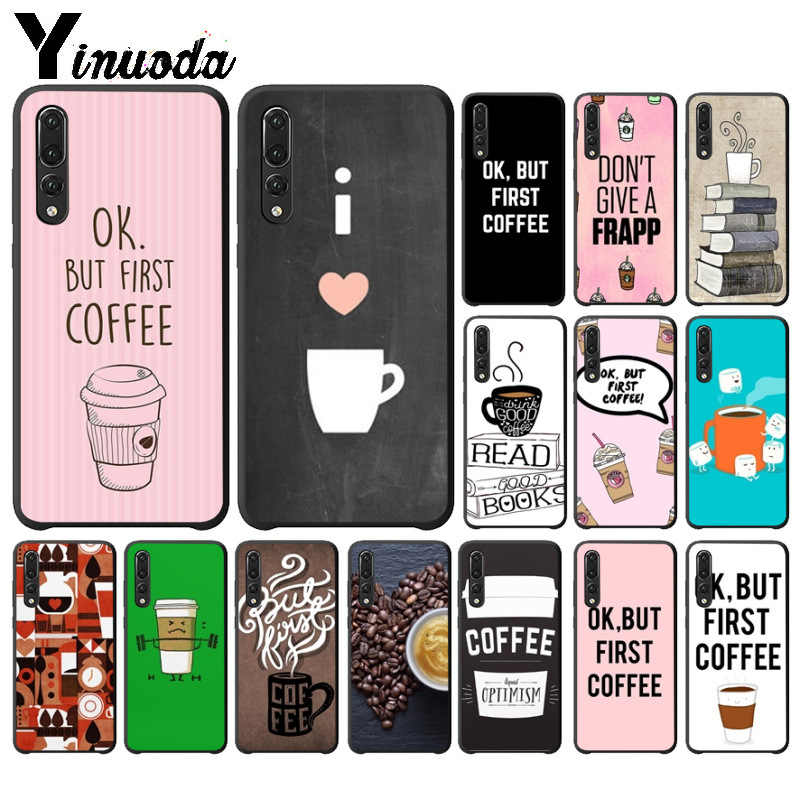 Yinuoda Ok But First Coffee Customer High Quality Phone Case for Huawei P10 plus 20 pro P20 lite mate9 10 lite honor 10 view10