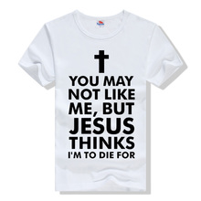 Christian T-Shirt  You May Mot Like Me, But Jesus Thinks I'm To Die For ( Slim)