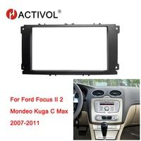 HACTIVOL 2 Din Car Radio face plate Frame for Ford Focus 2 mondeo Kuga C max 2007 2011 Car DVD GPS Player panel dash mount kit