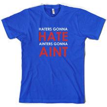 Haters Gunna Hate, Ainters Aint - Mens T-Shirt Present Funny Joke Sleeve Hot Print T Shirt Short