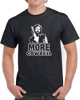 I Gotta Have More Cowbell T Shirt Mens Funny Skit Song Humor Retro Music Cool Nerd