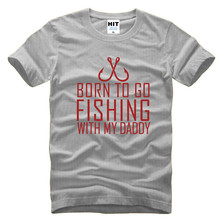 BORN TO GO FISH WITH MY DADDY Letter Printed Men's T-Shirt T Shirt For Men 2016 New Short Sleeve O Neck Cotton Casual Top Tee