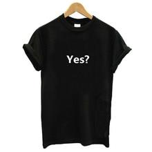 купить women tshirt yes Letter printed  kawaii  funny t shirts   t-shirt women  off the shoulder tops for women graphic tees women дешево