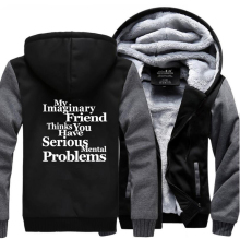 My Imaginary Friend Thinks You Have Mental Problems Funny Clothing 2019 Winter Thicken Sweatshirt Hoodies Plus Size Mens Coat