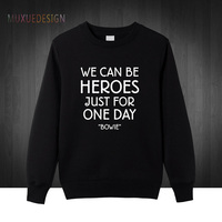 2018 Winter Autumn David Bowie Pullover Men Sweatshirts Rock Bowie WE CAN BE HEROES JUST FOR