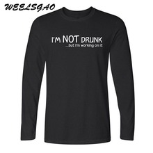 WEELSGAO New Fashion Im Not Drunk birthday xmas gift any age Funny T Shirts Men Cotton O Neck Tops Tee Long Sleeve T-shirt
