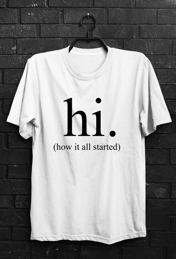 hi how it all started letter Print T Shirt Women Men Tops Fashion ...