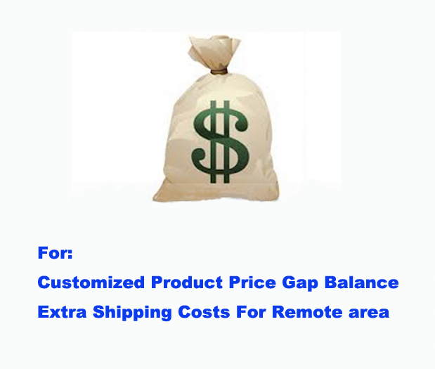Extra Fees of Special Payment Link For Customized Product Price Gap Balance and Shipping Cost For Remote area