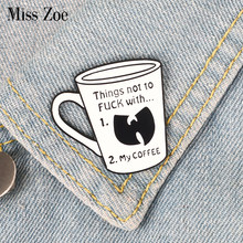 Coffee cup enamel pin Things not to F with my coffee brooch Bag Clothes Lapel Pin Button Badge Cartoon Jewelry Gift for friends(China)