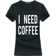 I Need Coffee 2016 summer letter print women t shirt cotton casual funny t-shirt female harajuku fashion brand kawaii punk tops