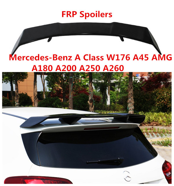 Spoiler For Mercedes Benz A Class W176 A45 AMG A180 A200 A250 A260 2013 2017 High Quality FRP Car Wing Spoilers Auto Accessories