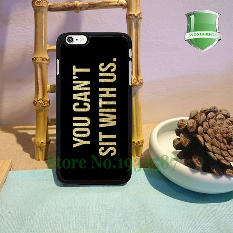 Mean Girls Quote you can't sit with us Fashion Cell Phone Cases For Iphone 6s 6sPlus 6 6Plus 5 5s 5c 4 4s T*1467