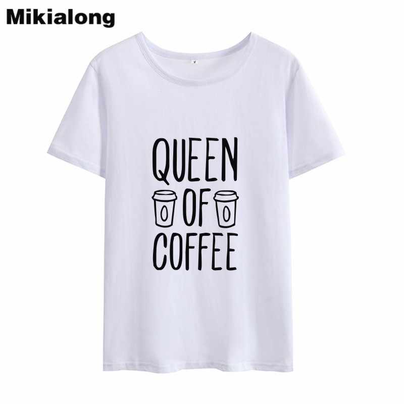 Mikialong המלכה של קפה מצחיק T חולצה נשים 2018 הקיץ למעלה טי חולצה Femme שחור לבן ורוד נשים פאטאל ropa Mujer