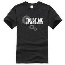 2019 men s T shirts summer Trust Me I m An Engineer printed T shirt men