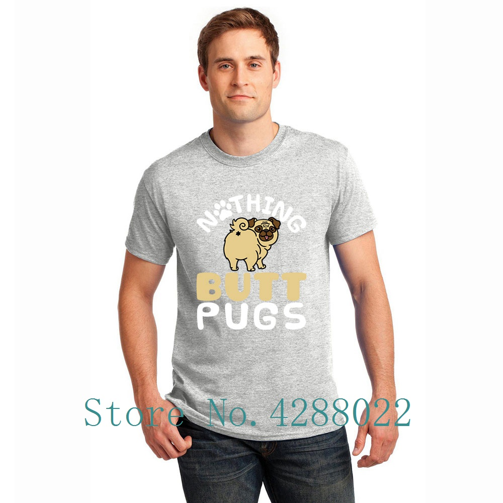 aa5574f1e Nothing Butt Pugs Funny Gifts Pug Mom Dad T Shirt Short Sleeve Custom Cute  Men T Shirt Sunlight Cotton Funky High Quality-in T-Shirts from Men's  Clothing on ...