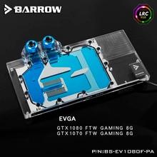 Barrow LRC RGB v1/v2 Full Cover Grafikkarte Wasserkühlung Block BS-EV1080F-PA für EVGA GTX1080/1070 FTW GAMING