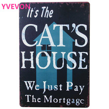 ITS THE CATS HOUSE MORTGAGC Metal CAT Plaque Rustic KITTEN Sign for MEOW art decor on wall in hotel bar pub school LJ6-3 20x30cm